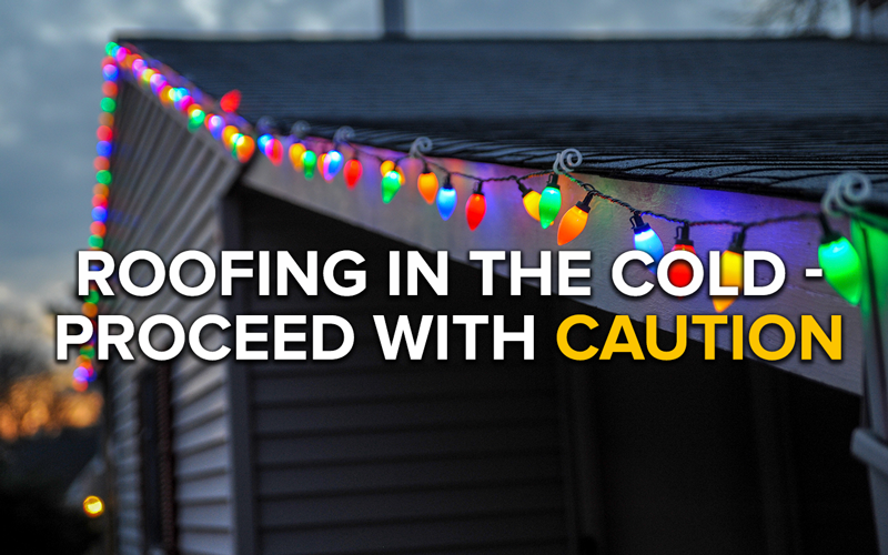 Roofing in the Cold – Proceed with Caution!