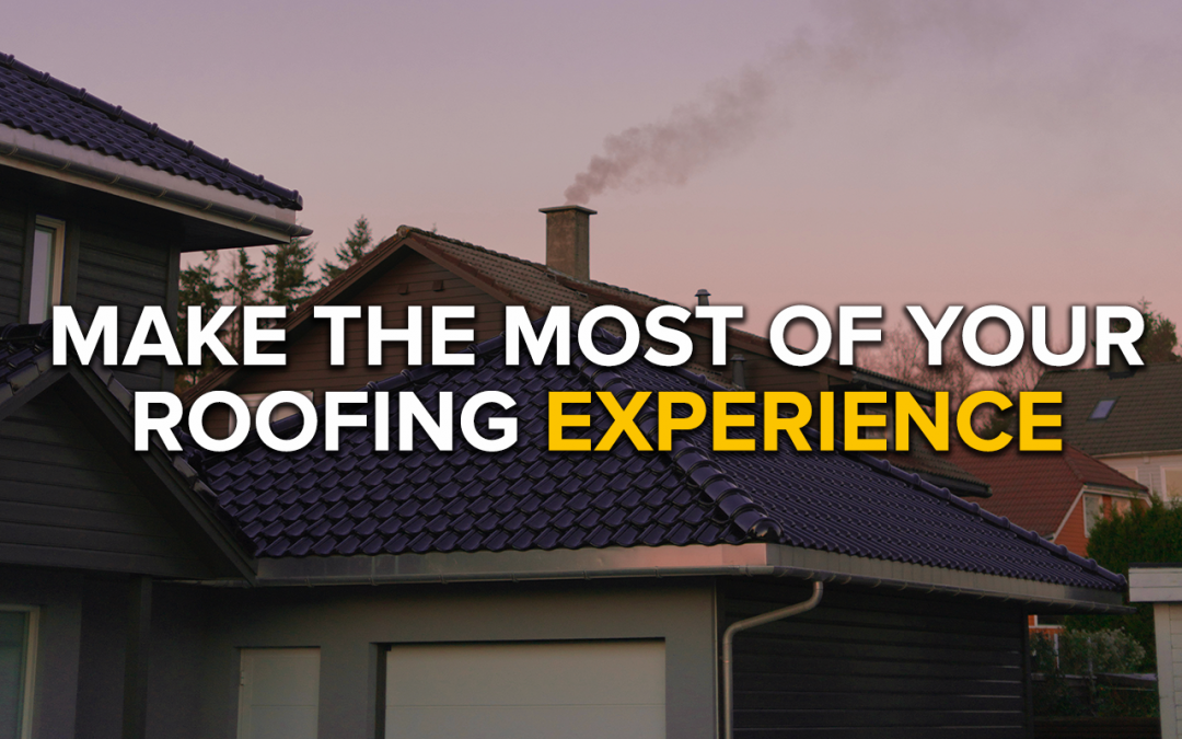 Make the Most of Your Roofing Experience